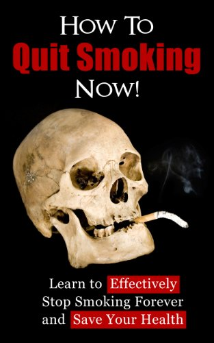 How To Quit Smoking Now! Learn to Effectively Stop Smoking Forever and Save Your Health