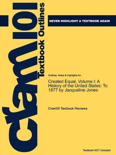 Studyguide for Created Equal, Volume I: A History of the United States: To 1877 by Jacqueline Jones, ISBN 9780205585830