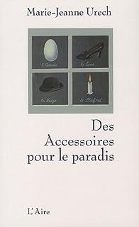 Des accessoires pour le paradis : roman, Urech, Marie-Jeanne