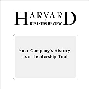 Your Company's History as a Leadership Tool (Harvard Business Review) | [John T. Seaman Jr., George David Smith]
