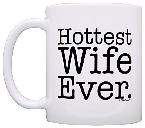 Newlywed Wife Gifts Hottest Wife Ever Funny Newlywed Couple Gift Coffee Mug Tea Cup White