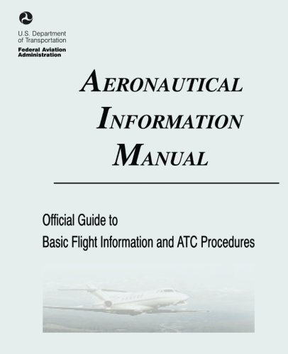 Aeronautical Information Manual: Official Guide to Basic Flight Information and ATC Procedures (Includes:  Change 2, Mar