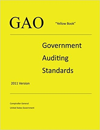 "GAO ""Yellow Book"" - Government Auditing Standards - 2011 Version"