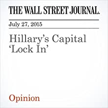 Hillary's Capital 'Lock In' (       UNABRIDGED) by The Wall Street Journal Narrated by Ken Borgers