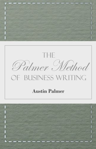 The Palmer Method of Business Writing - A Series of Self-teaching Lessons in Rapid, Plain, Unshaded, Coarse-pen, Muscular Movement Writing for Use in ... is the Object Sought; Also for the