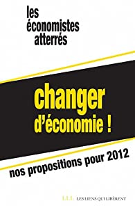 Changer d'économie - Nos propositions pour 2012 par Les économistes atterrés