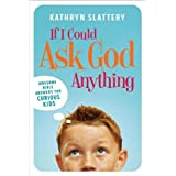 If I Could Ask God Anything: Awesome Bible Answers for Curious Kids ~ Kathryn Slattery