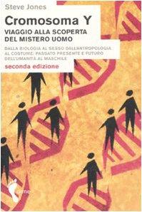 Cromosoma Y. Viaggio alla scoperta del mistero uomo. Dalla biologia al sesso. Dall'antropologia al costume. Passato, presente e futuro dell'umanità al maschile