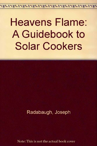 Heavens Flame: A Guidebook to Solar Cookers