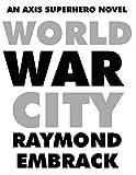 img - for WORLD WAR CITY: An AXIS Superhero Novel (The AXIS Superhero Novels Book 2) book / textbook / text book