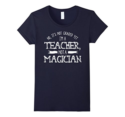 womens-no-its-not-graded-yet-i-m-a-teacher-not-magician-t-shirt-small-navy