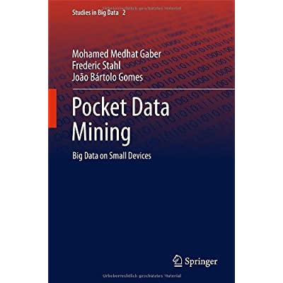Pocket Data Mining: Big Data on Small Devices