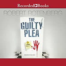 The Guilty Plea: A Novel Audiobook by Robert Rotenberg Narrated by Paul Hecht