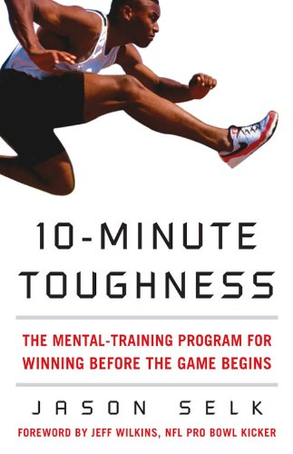 Jason Selk - 10-Minute Toughness : The Mental Training Program for Winning Before the Game Begins