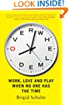 Overwhelmed: Work, Love and Play When...