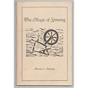 The magic of spinning: How to do it yourself, with the emphasis on wool, the history of spinning, and other facts