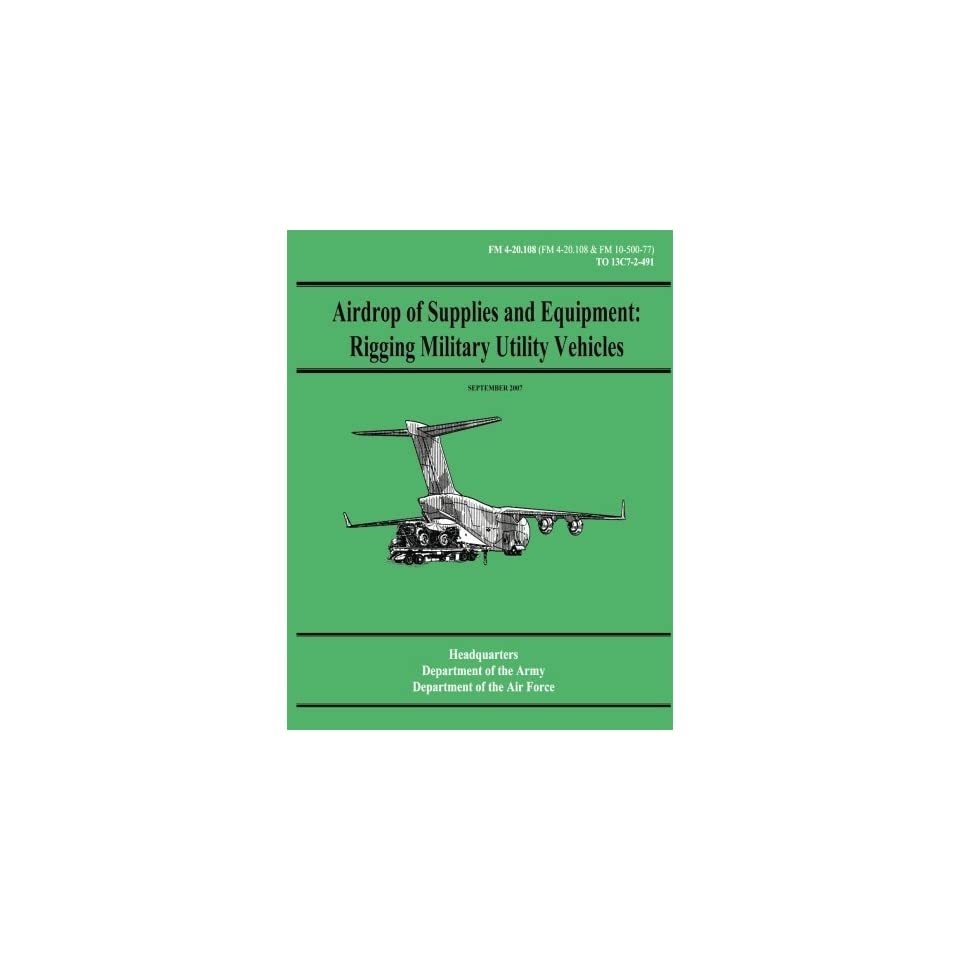 Airdrop of Supplies and Equipment  Rigging Military Utility Vehicles (FM 4 20.108 / TO 13C7 2 491)