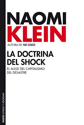 La Doctrina Del Shock . El Auge Del Capitalismo Del Desastre.