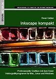 Inkscape kompakt: Professionelle Grafiken mit dem freien Vektorgrafikprogramm f�r Mac, Linux und Windows