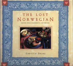 The Lost Norwegian: Recipes from Scandinavia and Beyond by Christin Drake