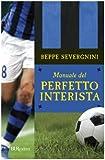 Manuale Del Perfetto Interista (Italian Edition) (881701883X) by Severgnini, Beppe