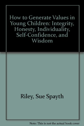How to Generate Values in Young Children: Integrity, Honesty, Individuality, Self-Confidence, and Wisdom