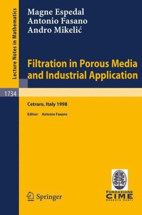 Filtration in Porous Media and Industrial Application: Lectures given at the 4th Session of the Centro Internazionale Matematico Estivo (C.I.M.E.) ... / C.I.M.E. Foundation Subseries) (v. 1734)