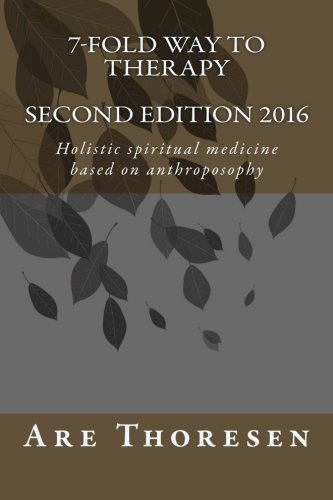 7-fold way to Therapy: Holistic spiritual medicine based on anthroposophy