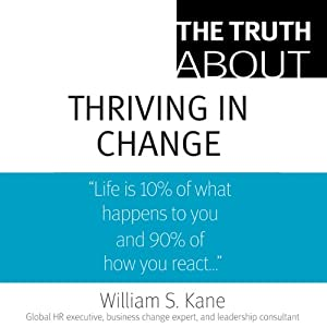 The Truth About Thriving in Change | [William S. Kane]
