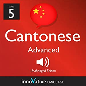 Learn Cantonese with Innovative Language's Proven Language System - Level 5: Advanced Cantonese Audiobook