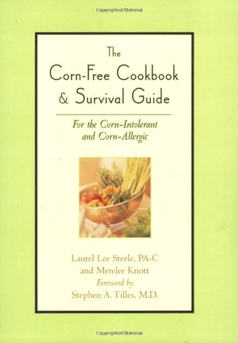 Corn-Free Cookbook and Survival Guide: For the Corn-Intolerant and Corn-Allergic