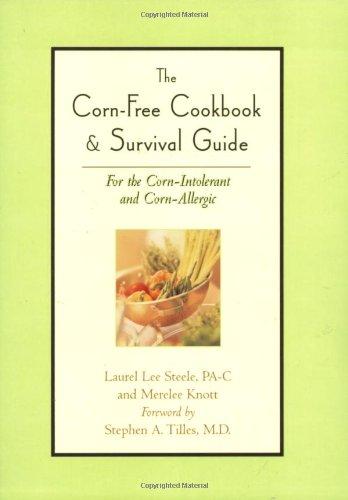 Corn-Free Cookbook And Survival Guide: For The Corn-Intolerant And Corn-Allergic