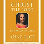 Christ the Lord: The Road to Cana (       UNABRIDGED) by Anne Rice Narrated by James Naughton