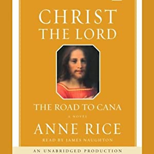Christ the Lord: The Road to Cana | [Anne Rice]