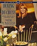 Dining with the Duchess: Making Everyday Meals a Special Occasion (0028625749) by Sarah The Duchess of York