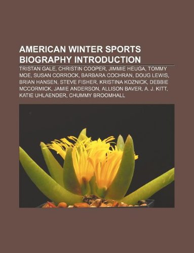 American winter sports biography Introduction: Tristan Gale, Christin Cooper, Jimmie Heuga, Tommy Moe, Susan Corrock, Barbara Cochran