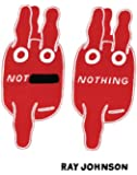 Not Nothing: Selected Writings by Ray Johnson 1954-1994