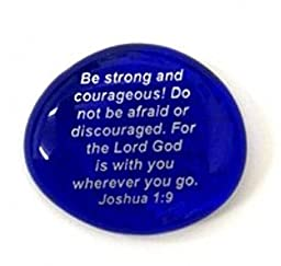 Be Strong And Be Courageous! Do Not Be Afraid Or Discouraged. For The Lord God Is With You Wherever You Go. Joshua 1:9 Colored Glass Imprinted Christian Scripture Stones - Sayings