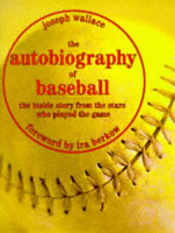The Autobiography of Baseball: The Inside Story from the Stars Who Played the Game