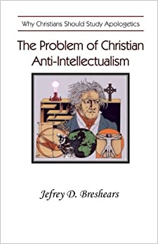 The Problem Of Christian Anti Intellectualism Why