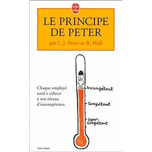 Le principe de Peter : ou pourquoi tout va toujours mal