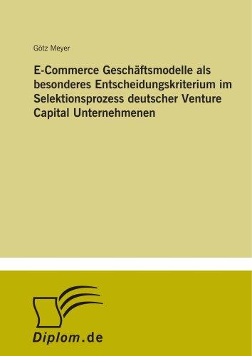 E-Commerce Geschäftsmodelle als besonderes Entscheidungskriterium im Selektionsprozess deutscher Venture Capital Untern