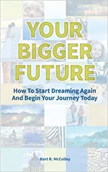 Your Bigger Future: How To Start Turning Your Dreams Into Reality By Utilizing Your DreamNumber(TM)