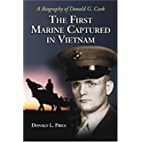 First Marine Capture in Vietnam: A Biography of Donald G. Cook ~ Donald L. Price