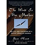 img - for [(Wind is My Mother)] [Author: Bear Heart] published on (February, 1998) book / textbook / text book