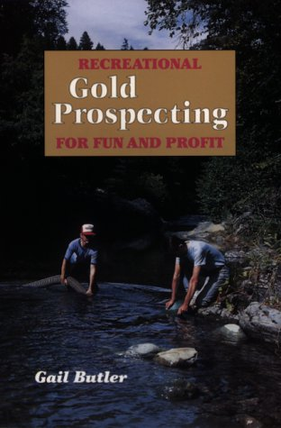 Recreational Gold Prospecting for Fun & Profit
