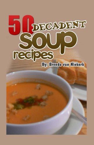 50 Decadent Soup Recipes (Good Soup Recipes compare prices)