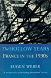 The Hollow Years: France in the 1930's (1856196917) by Weber, Eugen