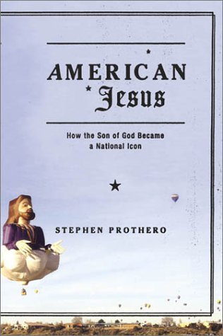 American Jesus: How the Son of God Became a National Icon, Stephen Prothero