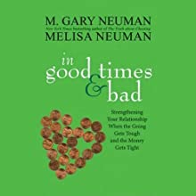 In Good Times and Bad: Strengthening Your Relationship When the Going Gets Tough (       UNABRIDGED) by M. Gary Neuman, Melisa Neuman Narrated by Nick Sullivan